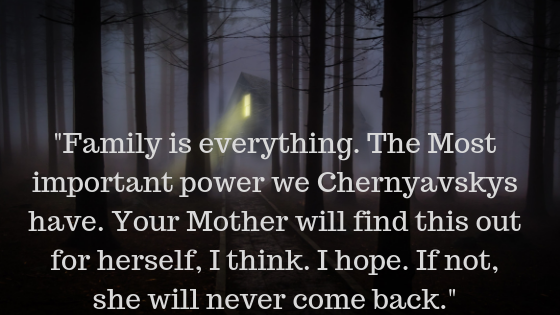 _Family is everything. The Most important power we Chernyavskys have. Your Mother will find this out for herself, I think. I hope. If not, she will never come back._.png