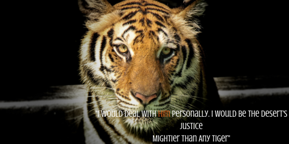 _I would deal with him personally. I would be the desert's Justice Mighter than Any Tiger_ (1).png