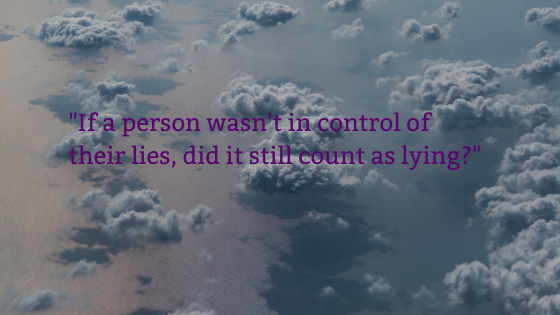_If a person wasn't in control of their lies, did it still count as lying__