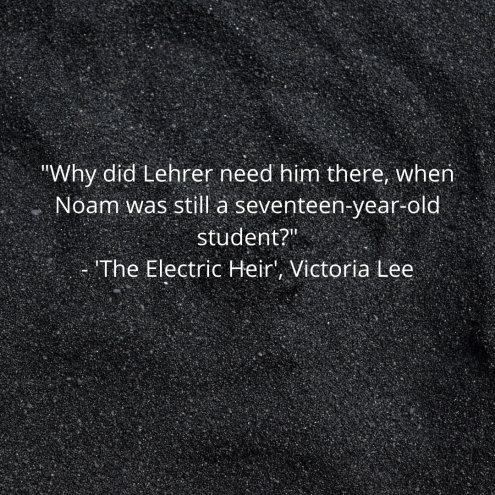 _Upon reflection, Dara had loved Noam since the moment they met._ - _The Electric Heir_, Victoria Lee (1).png