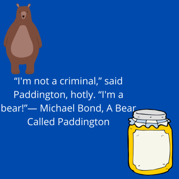 """Please look after this bear.""― Michael Bond, A Bear Called Paddington (2)"