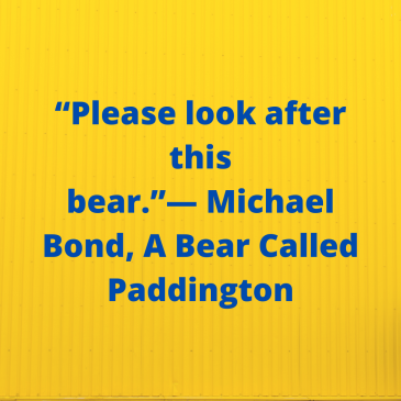 """Please look after this bear.""― Michael Bond, A Bear Called Paddington"